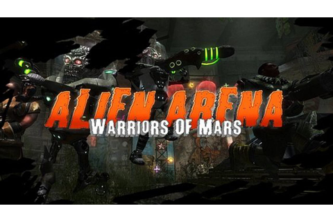 Alien Arena: Warriors Of Mars - FREE DOWNLOAD | CRACKED ...