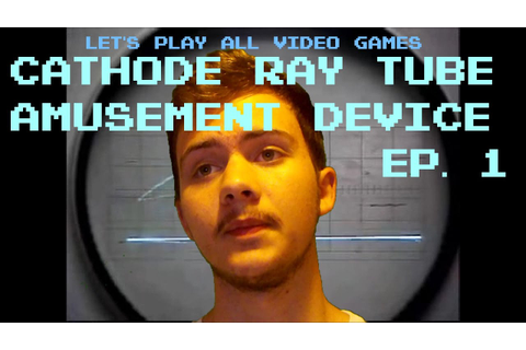 Let's Play All Video Games: Cathode-Ray Tube Amusement ...