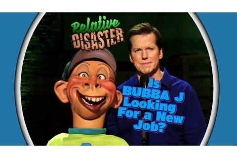Is BUBBA J Looking For a New Job? | RELATIVE DISASTER ...