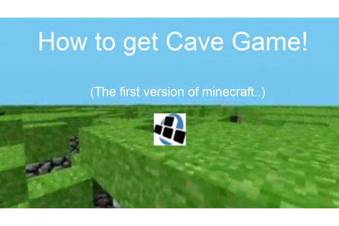 "How to get the first version of Minecraft ""Cave Game ..."