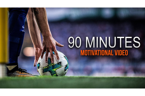 """90 Minutes - This is Football"" - Motivational Video 
