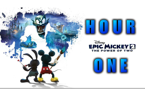 Hour One Epic Mickey 2 Le retour des héros (Decouverte PS3 ...