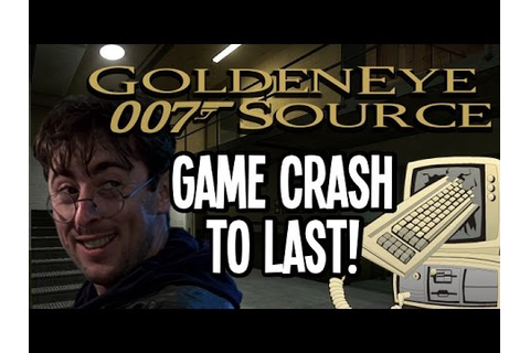 Game Crash to Last! (GoldenEye Source) - YouTube