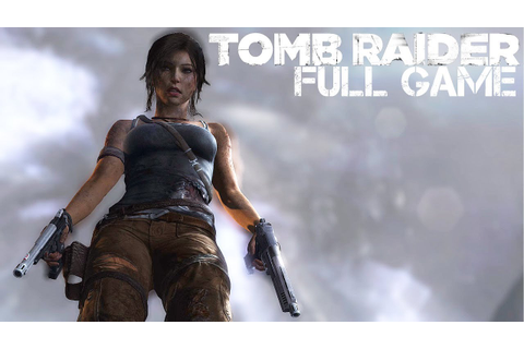 Tomb Raider - FULL GAME WALKTHROUGH - No Commentary - YouTube