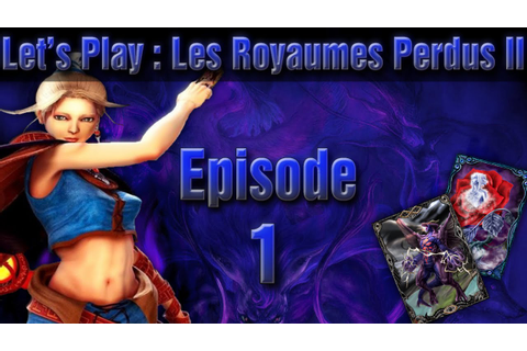 [Let's Play] Agito sur Les Royaumes Perdus 2 FR HD #1 : Le ...