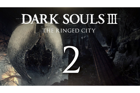 Dark Souls III The Ringed City Playthrough - Part 2 - YouTube