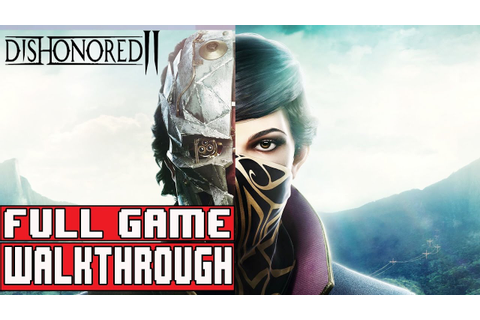 DISHONORED 2 Full Game Walkthrough - No Commentary (# ...