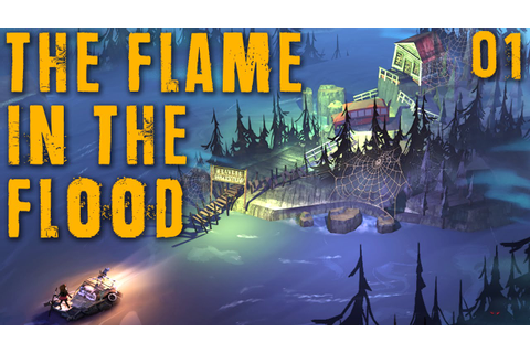 "THE FLAME IN THE FLOOD Part 01 - ""Cold, Wet, & Tired...and ..."
