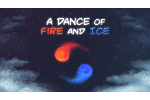 A Dance of Fire and Ice on Steam