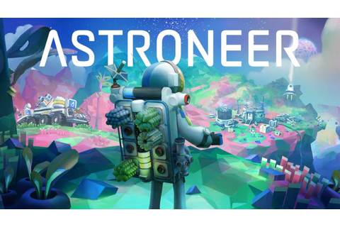 Astroneer is a Co-op Space Sandbox Launching on PS4 This ...