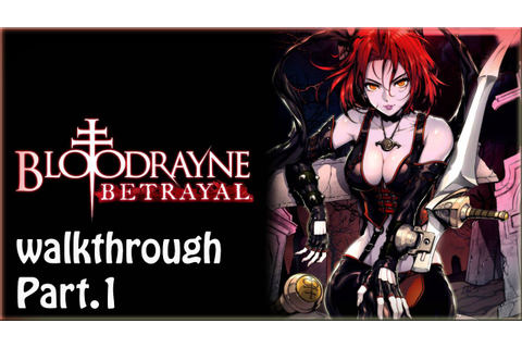 BloodRayne: Betrayal - Gameplay Walkthrough Part 1 (PS3 ...