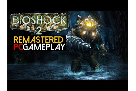 Bioshock 2 Remastered Gameplay (PC HD) - YouTube