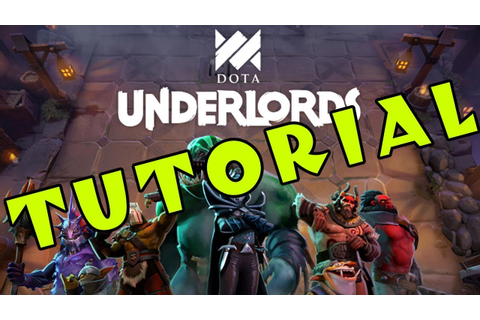 DOTA UNDERLORDS: A Tutorial for Complete Beginners [Full ...
