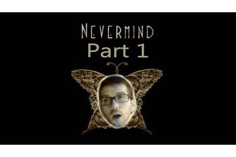 Nevermind Game - Part 1 - YouTube