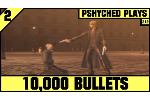 10,000 Bullets #2 - This Game... It So Freaking Hard ...
