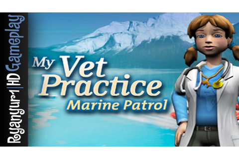 My Vet Practice Marine Patrol Gameplay - PC | HD - YouTube