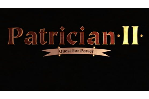 Play Those Games | Patrician II: Quest for Power