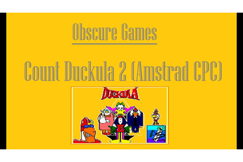 Obscure Games - Episode 2 - Count Duckula 2 (Amstrad CPC ...
