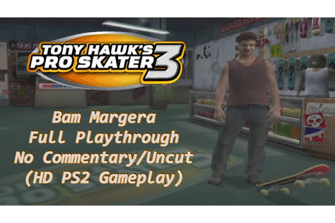 Tony Hawk's Pro Skater 3 - Full Playthrough (Bam Margera ...