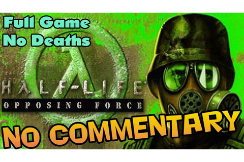 Half-Life: OPPOSING FORCE - Full Game Walkthrough - YouTube