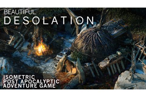 BEAUTIFUL DESOLATION - Isometric Post-apocalyptic ...