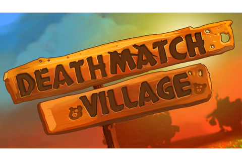 Deathmatch Village Is A Thing - The Average Gamer