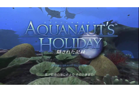 AQUANAUT'S HOLIDAY〜隠された記録〜(1/4) - YouTube
