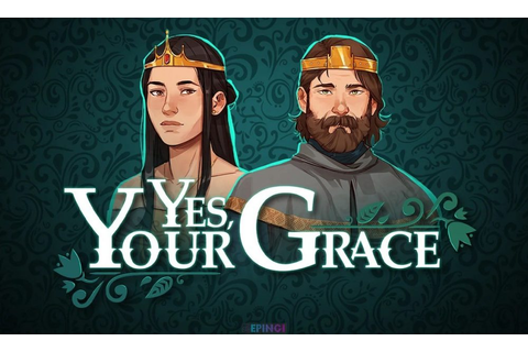 Yes Your Grace PS4 Unlocked Version Download Full Free ...