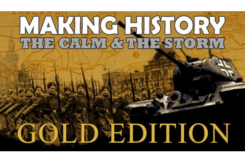 Making History: The Calm and the Storm Gold Edition ...