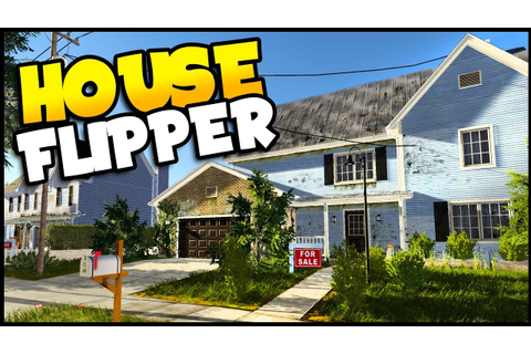House Flipper - A Game About DESTROYING Homes, Renovation ...