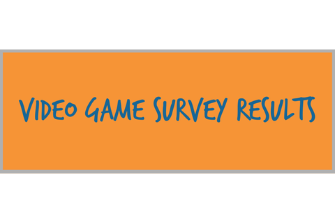 Video Game Survey Results - Cultures of Dignity