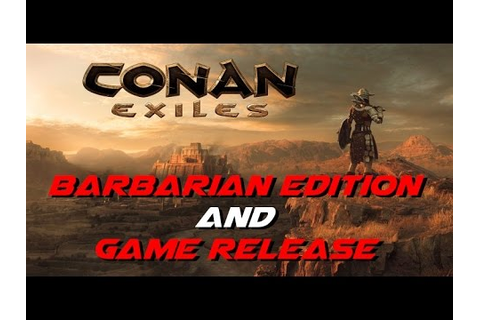 Barbarian Edition and Game Release | Conan Exiles - YouTube