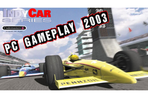 IndyCar Series Gameplay PC HD 2003 - YouTube