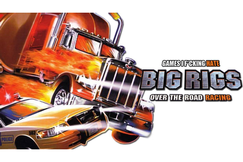 Games I F*cking Hate - Big Rigs: Over The Road Racing (PC ...