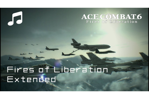 """FIRES OF LIBERATION"" (Extended) - Ace Combat 6 - YouTube"