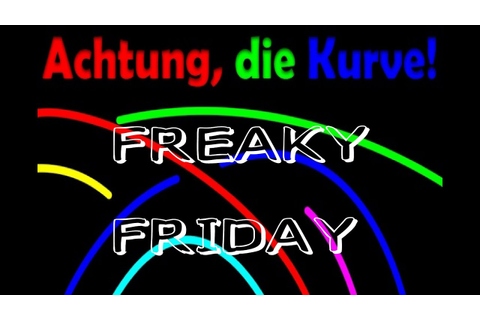 Achtung die KURVE!!! ..... [FREAKY FRIDAY 1] - YouTube