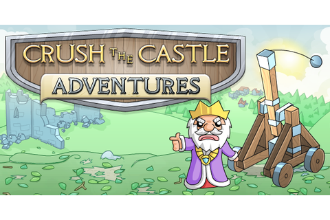 Crush the Castle Adventures - Play on Armor Games