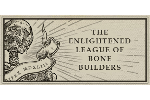 The Enlightened League of Bone Builders and the Osseous ...