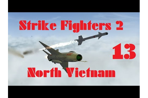 Strike Fighters 2: North Vietnam Ep 13 - YouTube
