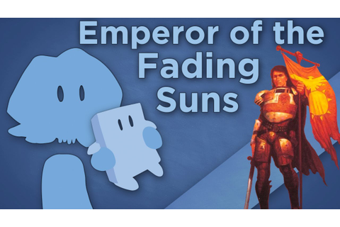 James Recommends - Emperor of the Fading Suns - 4X Space ...