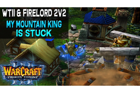 Warcraft 3 - WTii & Firelord | My Mountain King is Stuck ...