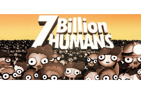 7 Billion Humans (2018) Windows credits - MobyGames