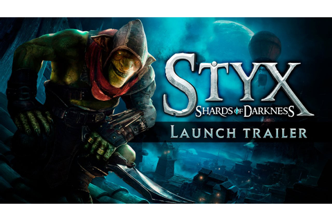 Styx: Shards of Darkness - Launch Trailer - YouTube