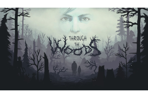 Through the Woods - Official Xbox One and PS4 Launch ...