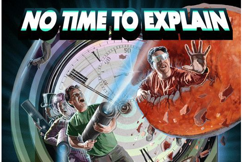 No Time to Explain (Video Game) - TV Tropes