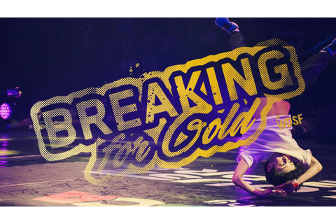 Breaking for Gold | B-boys/girls try for the Olympics ...