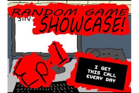 Random Game Showcase! Ep.1- I get this call every day ...