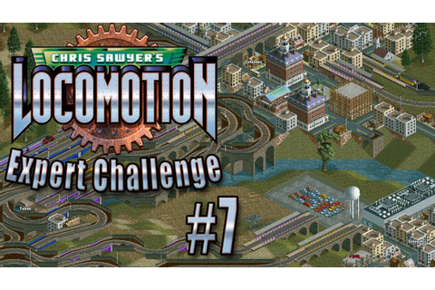 Chris Sawyer's Locomotion: Expert Challenge - Ep. 7: FIRST ...