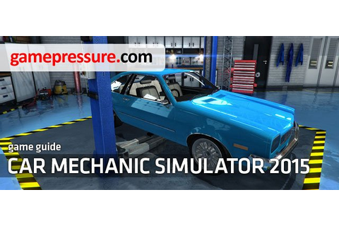 Car Mechanic Simulator 2015 Game Guide & Walkthrough
