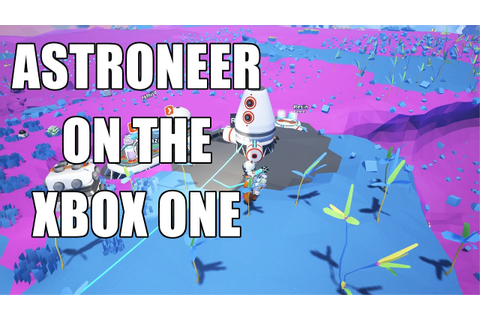 Astroneer Game Preview Xbox One Showing You How to Play ...